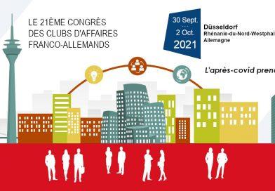 21 ème congrès des Clubs d'Affaires Franco-Allemands à Düsseldorf, du 30 Sept. au 02 Oct. 2021